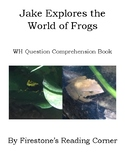 Jake Explores the World of Frogs (Wh Comprehension Questio