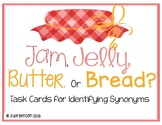 Jam, Jelly, Butter, or Bread: Task cards for Synonym Practice