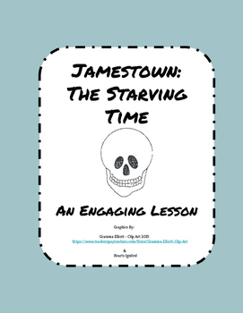 Jamestown: The Starving Time--  An Engaging Lesson!
