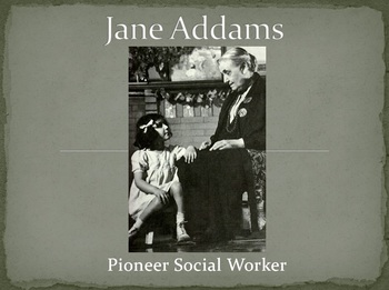 Jane Addams & Hull House History Power Point (powerpoint)