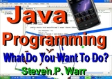 Java Programming  What Do You Want To Do?  Steven P. Warr