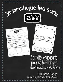 """{Je Pratique les Sons - """"EZ, É, ER""""} Activités de langage"""