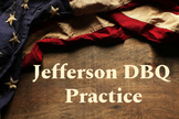 Jefferson DBQ practice for AP US History