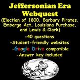 Jeffersonian Era Webquest (Election of 1800, Embargo Act, Louisiana Purchase)