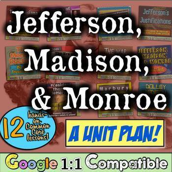 Jefferson, Madison, Monroe Unit Plan! 12 fun lessons for Jeffersonian America!