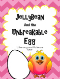Jellybean and the Unbreakable Egg Literacy and Science Unit