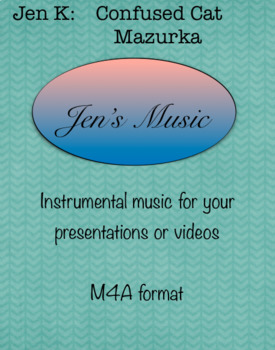 Jen K:  Confused Cat Mazurka-Music for Your Presentations or Videos