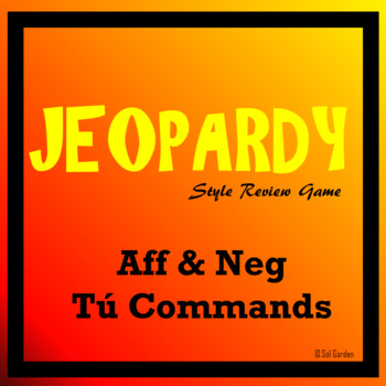 Jeopardy - Affirmative and Negative Tu Commands - 1/2 OFF - 48 hrs
