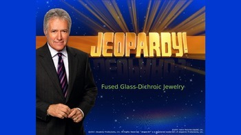 Jeopardy Art game--for Fused Glass (Dichroic) Jewelry--H.S