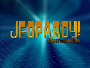 Jeopardy: Classroom Edition