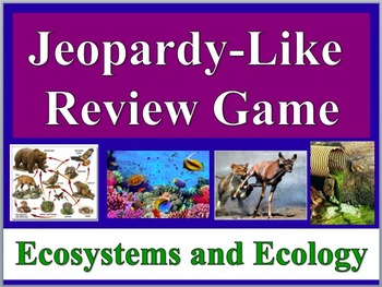 Jeopardy-Like Review Game - Ecology and Ecosystems - Uniquely Different