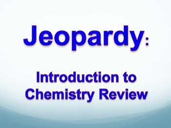 Jeopardy: Introduction to Chemistry Review