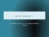 Jeopardy La démocratie et les gouvernements locaux
