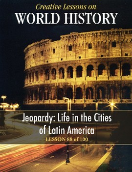 Jeopardy: Life in the Cities of Latin America, WORLD HISTORY LESSON 88/100