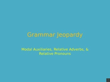 Jeopardy: Modal Auxiliaries, Relative Pronouns, & Relative Adverbs
