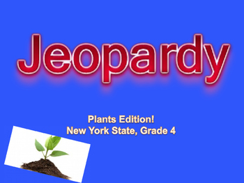Jeopardy: Plants: 4th Grade: NYS