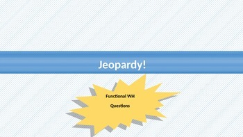 Jeopardy Powerpoint- Functional WH-Questions