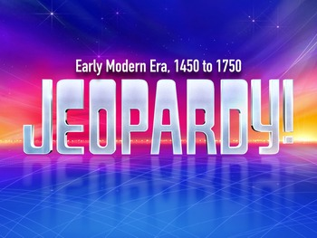 Jeopardy Review 1450 to 1750