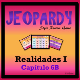 Jeopardy Review - Realidades I - Ch 6B