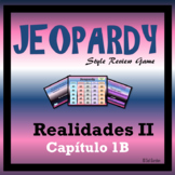 Jeopardy Review - Realidades II - Chapter 1B