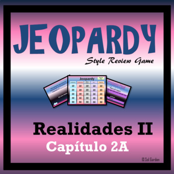 Jeopardy Review - Realidades II - Chapter 2A