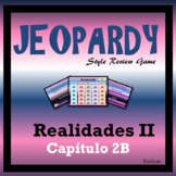 Jeopardy Review - Realidades II - Chapter 2B