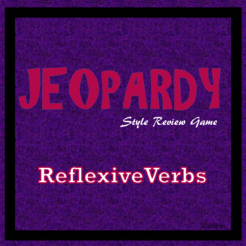 Jeopardy Review - Reflexive Verbs