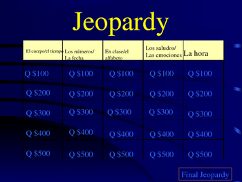 Jeopardy Spanish 1 Review Final Exam or Spanish 2 Preliminary Review