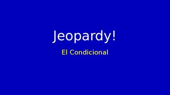 The Spanish Conditional Tense--Jeopardy!