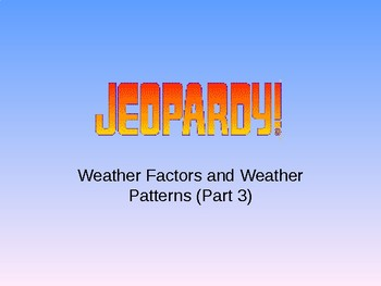 Jeopardy! Weather Factors and Weather Patterns