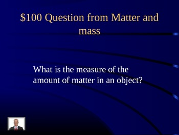 Jeopardy on matter, physical/chemical changes properties