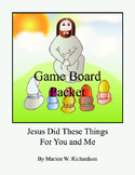 Jesus Did These Things For You and Me: Game Board Packet