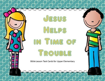 Jesus Helps in Time of Trouble Bible Lesson Task Cards