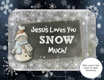 Jesus Loves You Snow Much!  Bible Lesson Task Cards for Up