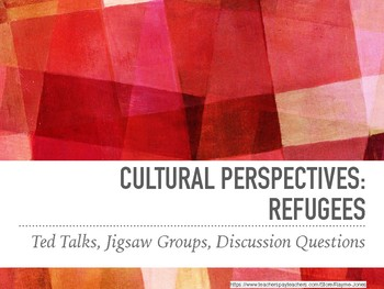 Jigsaw Groups, Ted Talk Discussions, Cultural Perspectives: Refugees