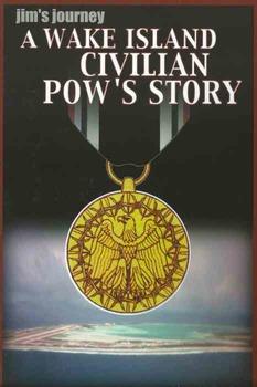 Jim's Journey: A Wake Island Civilian POW's Story (L.A. Ma