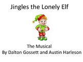 Jingles the Lonely Elf -The Musical