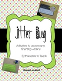 Jitter Bug: First Week Activities