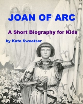 Joan of Arc - A Short Biography for Kids