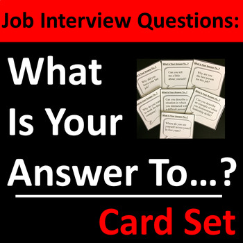 Job Interview Questions, What Is Your Answer To…? Card Set Group Activity
