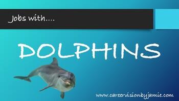 Jobs with Dolphins CTE Animal Science, Oceanography, Marine Biology, Pre Vet