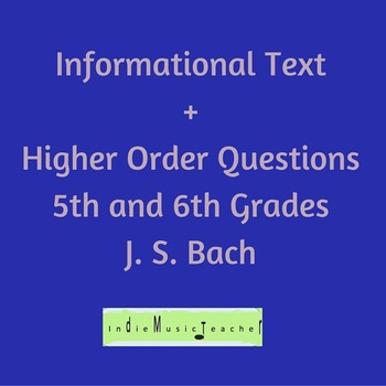 Informational Text + Higher Order Questions Grades 5-6: J.S. Bach