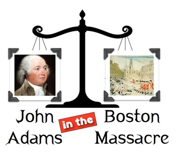 John Adams in the Boston Massacre:  What were Adams' values?