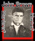 John Brown: Murderer or a Martyr?