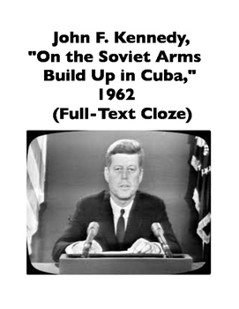 "John F. Kennedy,""On the Soviet Arms Build Up in Cuba,"" 1962 (Full-Text Cloze)"