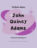 John Quincy Adams- 19 PAGES of Fun Activities