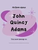 John Quincy Adams- 19 PAGES of Fun Activities