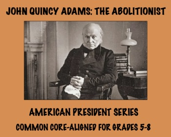 John Quincy Adams: Common Core-Aligned Biography and Assessment