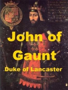 John of Gaunt - A Short Biography