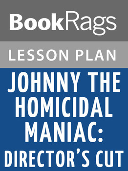 Johnny the Homicidal Maniac: Director's Cut Lesson Plans